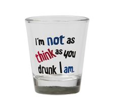 shotteglass-i´m-not-as-think-as-drunk-i-am